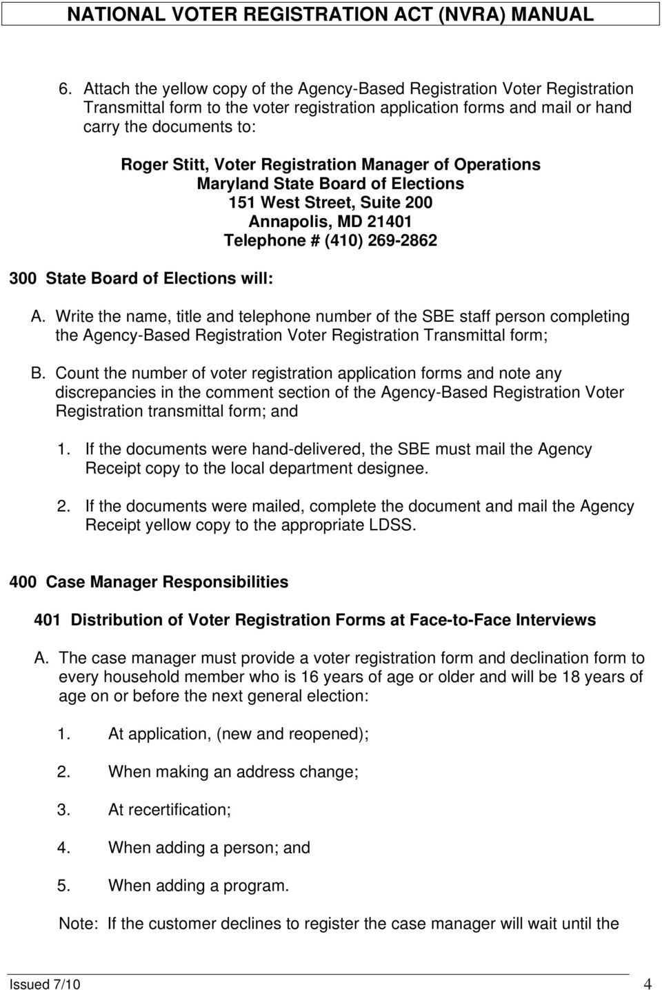 Write the name, title and telephone number of the SBE staff person completing the Agency-Based Registration Voter Registration Transmittal form; B.