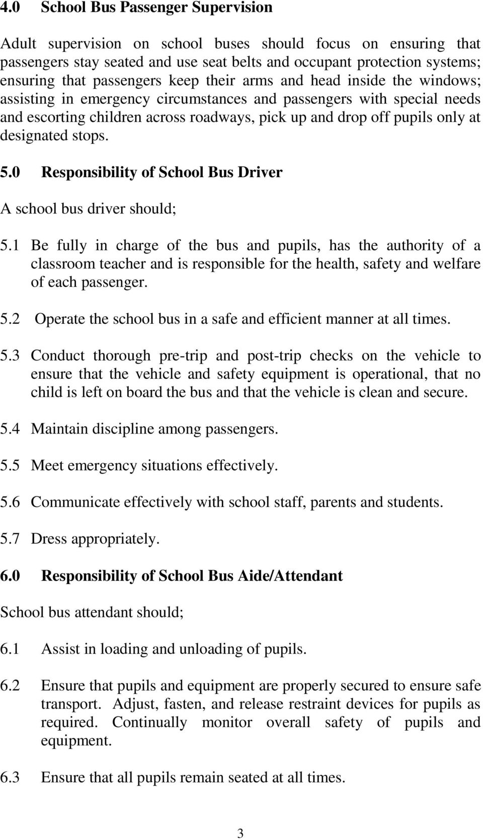 at designated stops. 5.0 Responsibility of School Bus Driver A school bus driver should; 5.