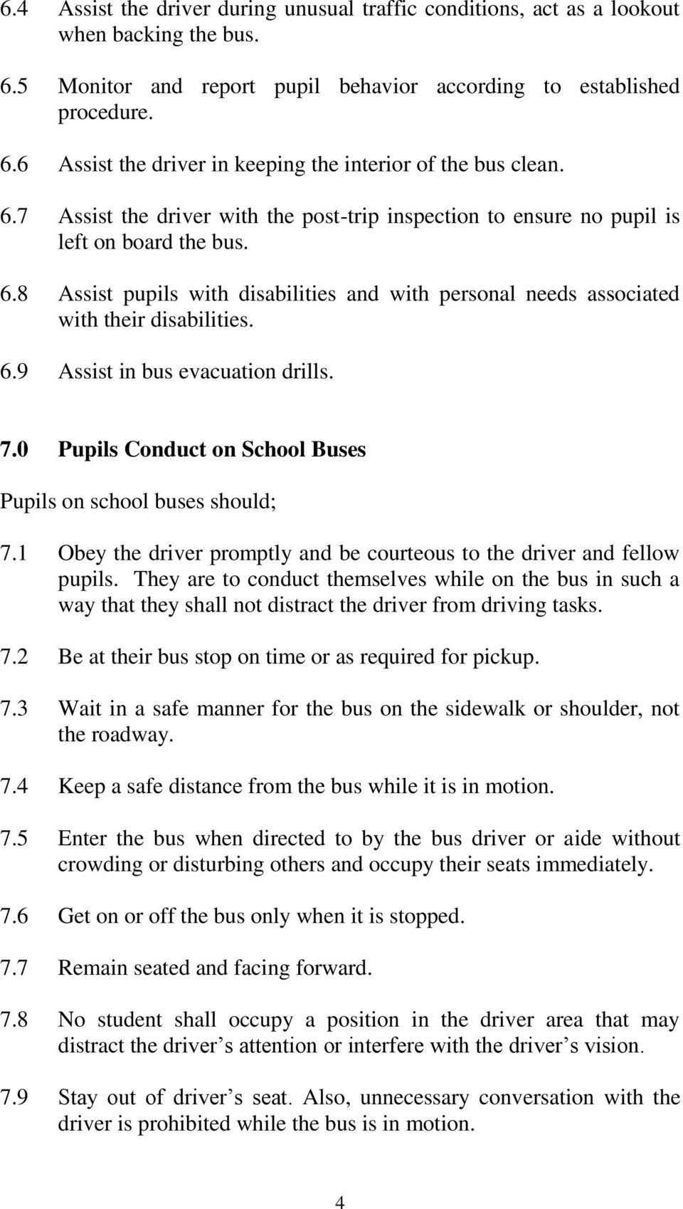 7.0 Pupils Conduct on School Buses Pupils on school buses should; 7.1 Obey the driver promptly and be courteous to the driver and fellow pupils.