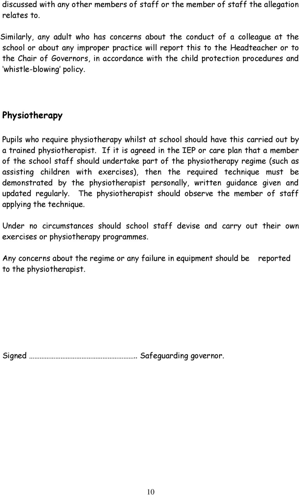 with the child protection procedures and whistle-blowing policy. Physiotherapy Pupils who require physiotherapy whilst at school should have this carried out by a trained physiotherapist.