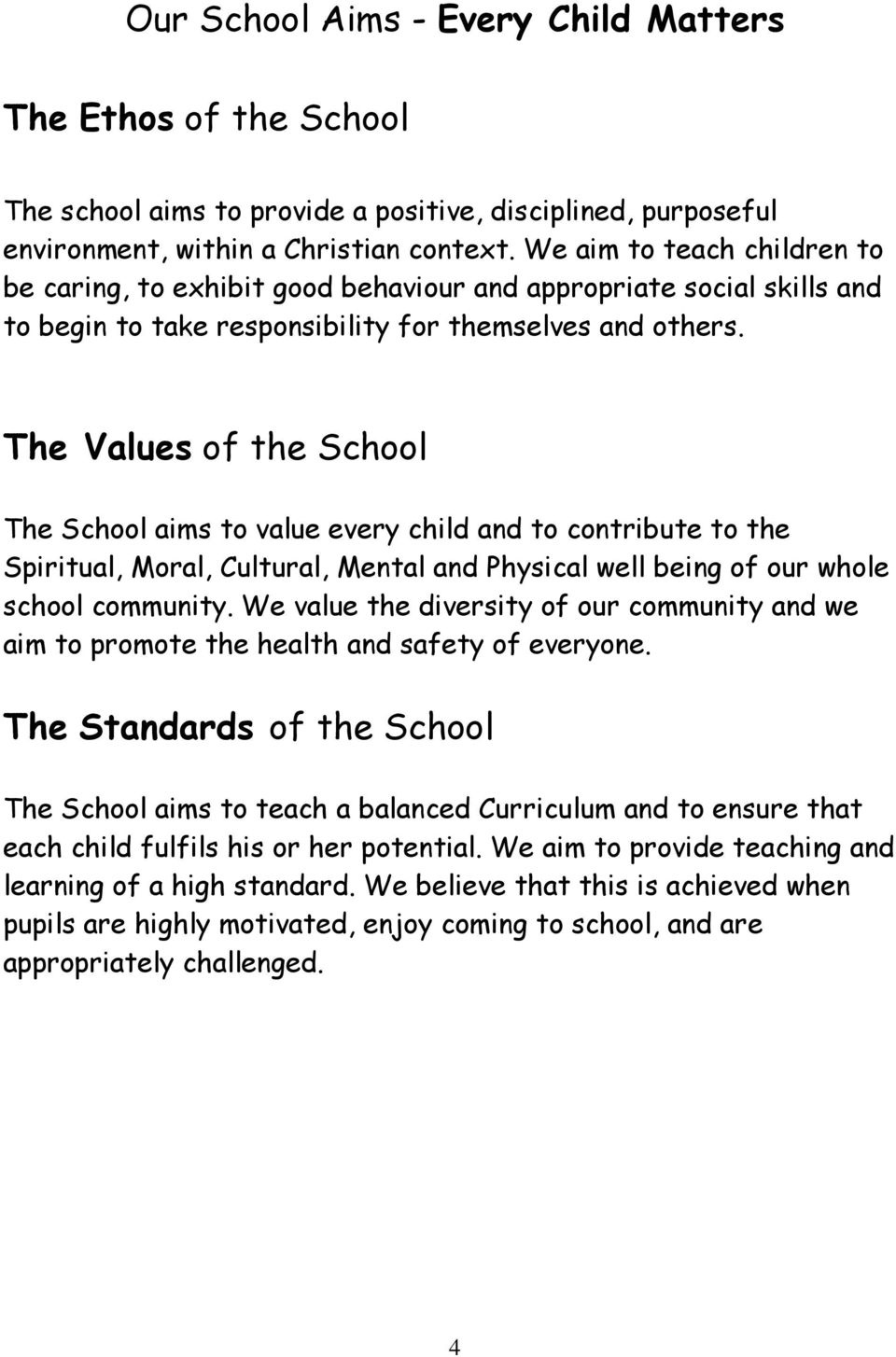 The Values of the School The School aims to value every child and to contribute to the Spiritual, Moral, Cultural, Mental and Physical well being of our whole school community.