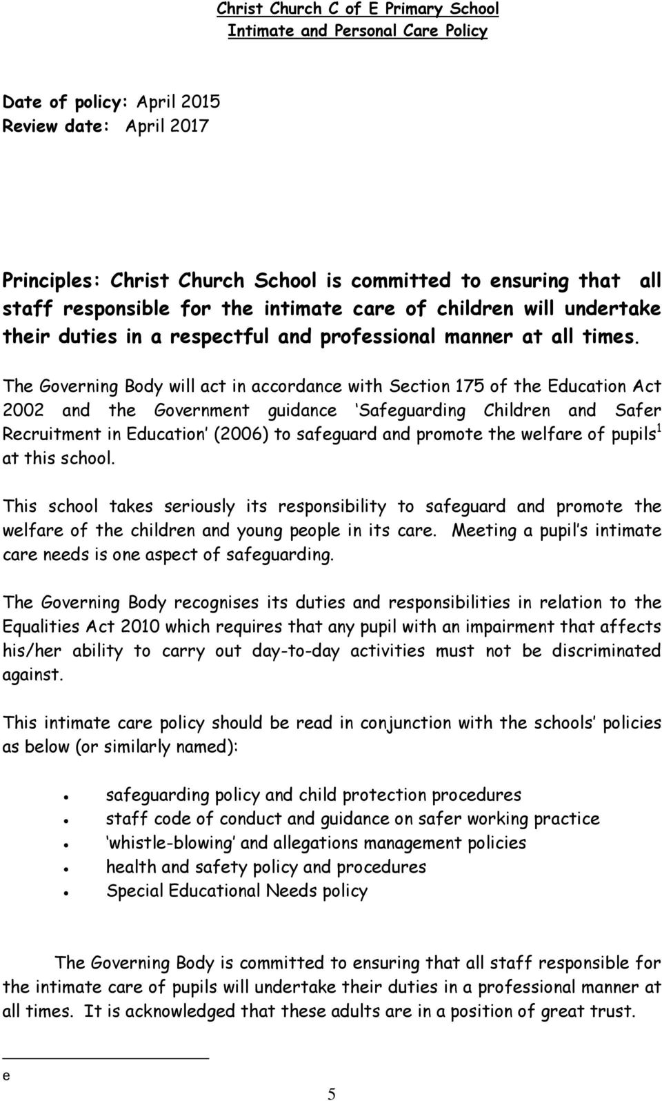 The Governing Body will act in accordance with Section 175 of the Education Act 2002 and the Government guidance Safeguarding Children and Safer Recruitment in Education (2006) to safeguard and