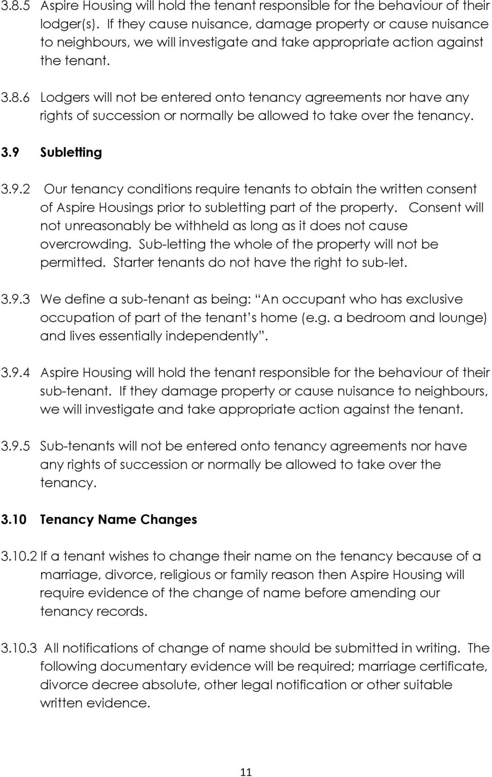 6 Lodgers will not be entered onto tenancy agreements nor have any rights of succession or normally be allowed to take over the tenancy. 3.9
