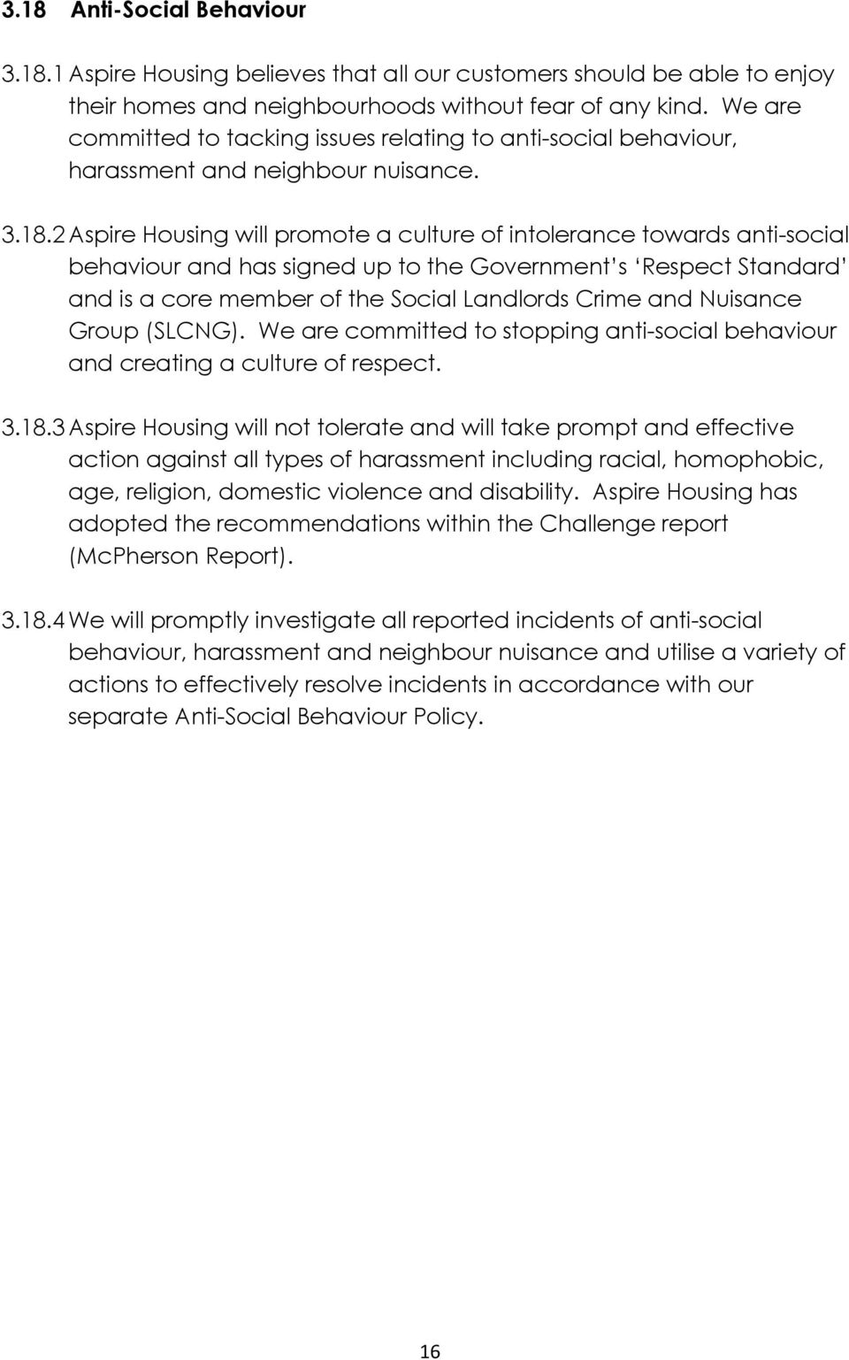2 Aspire Housing will promote a culture of intolerance towards anti-social behaviour and has signed up to the Government s Respect Standard and is a core member of the Social Landlords Crime and