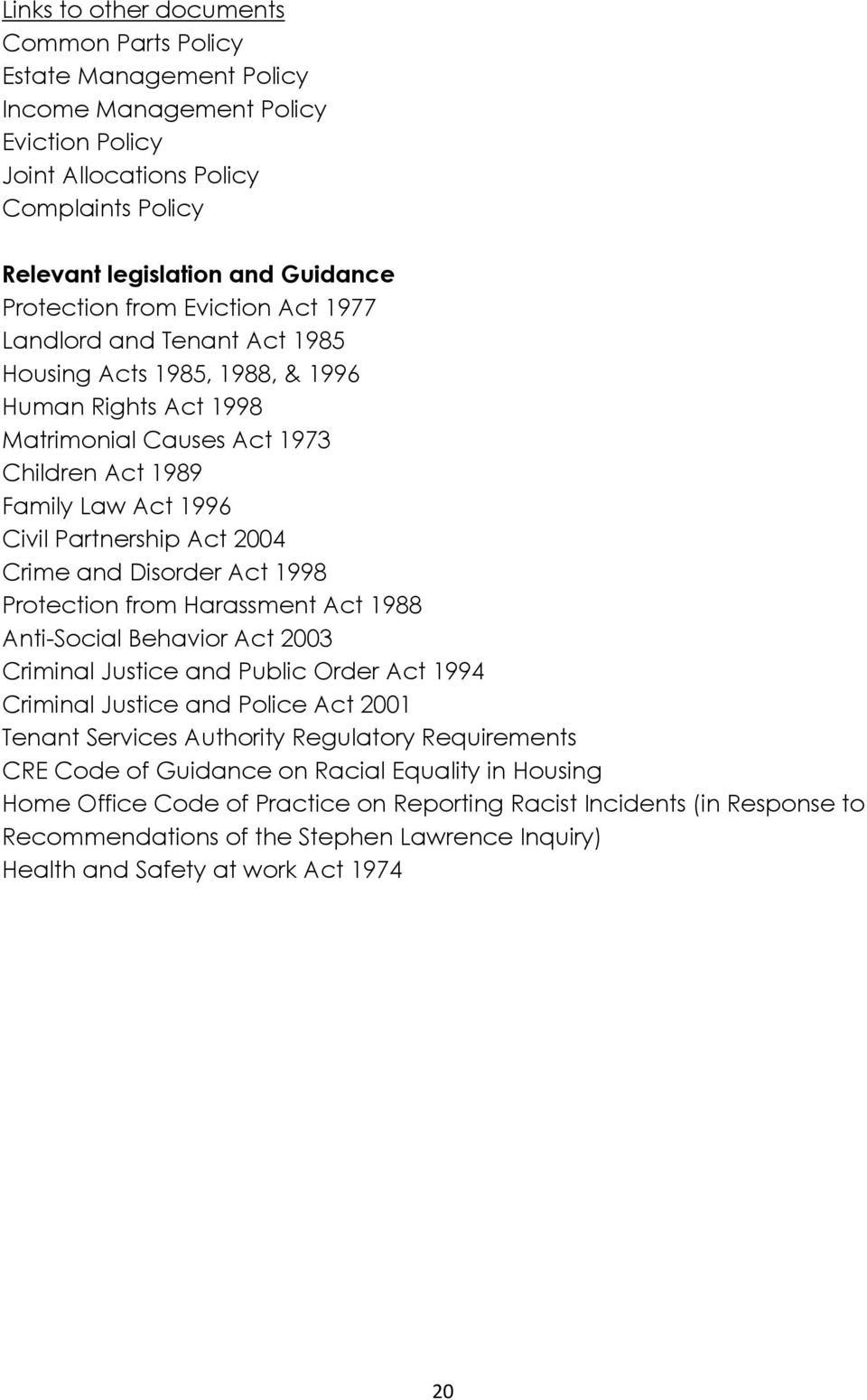 Crime and Disorder Act 1998 Protection from Harassment Act 1988 Anti-Social Behavior Act 2003 Criminal Justice and Public Order Act 1994 Criminal Justice and Police Act 2001 Tenant Services Authority
