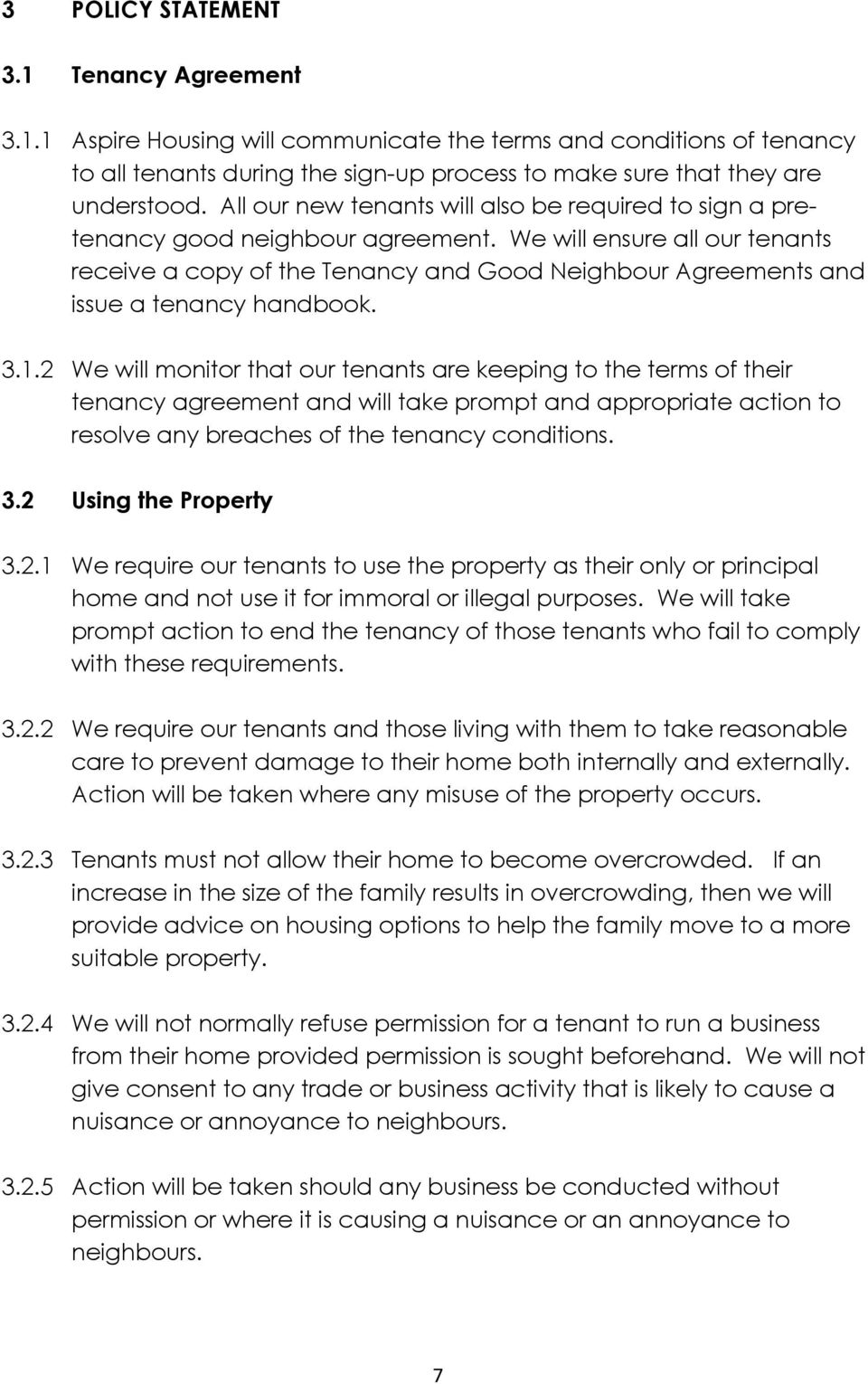 We will ensure all our tenants receive a copy of the Tenancy and Good Neighbour Agreements and issue a tenancy handbook. 3.1.