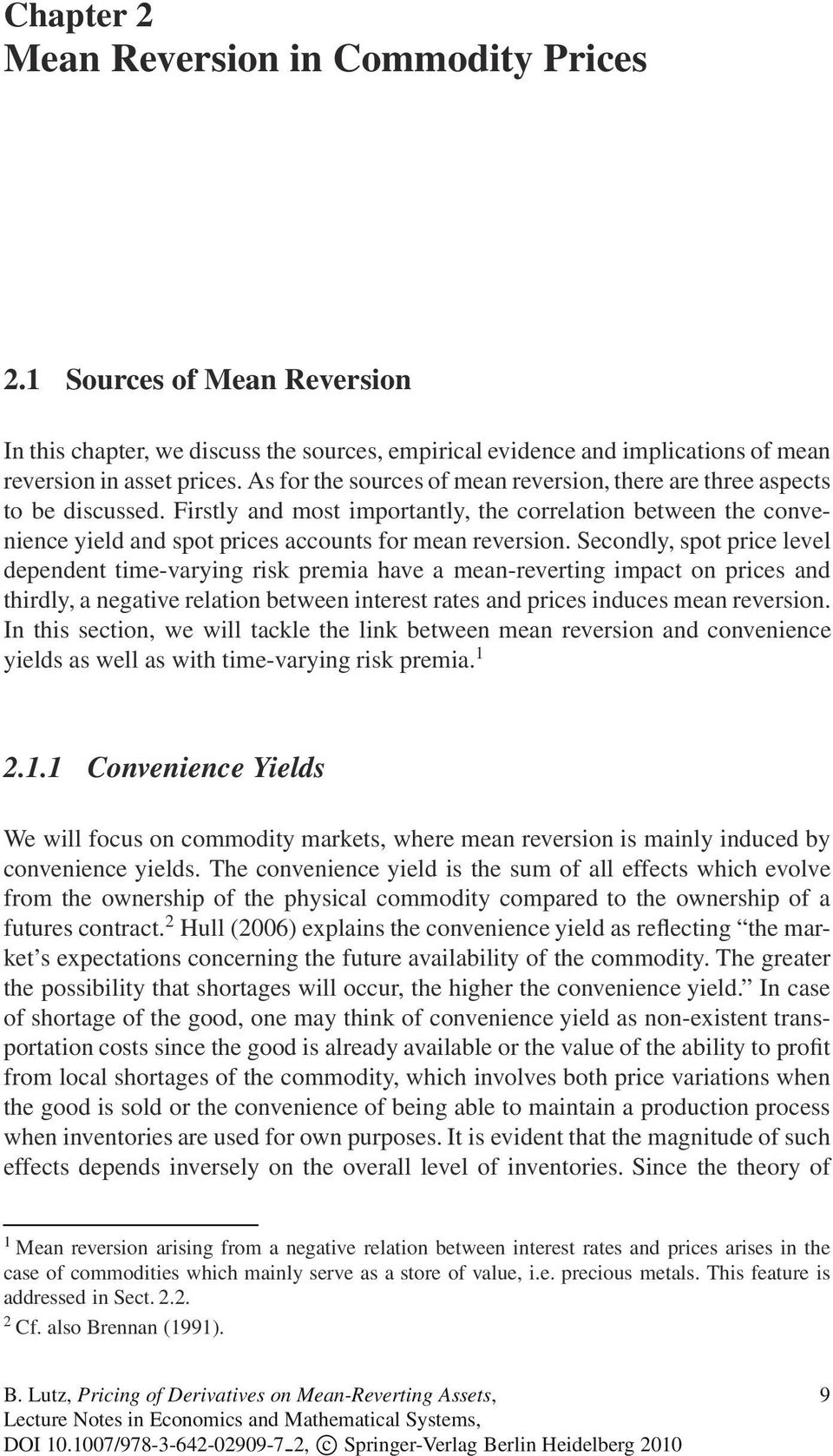 Secondly, spot price level dependent time-varying risk premia have a mean-reverting impact on prices and thirdly, a negative relation between interest rates and prices induces mean reversion.