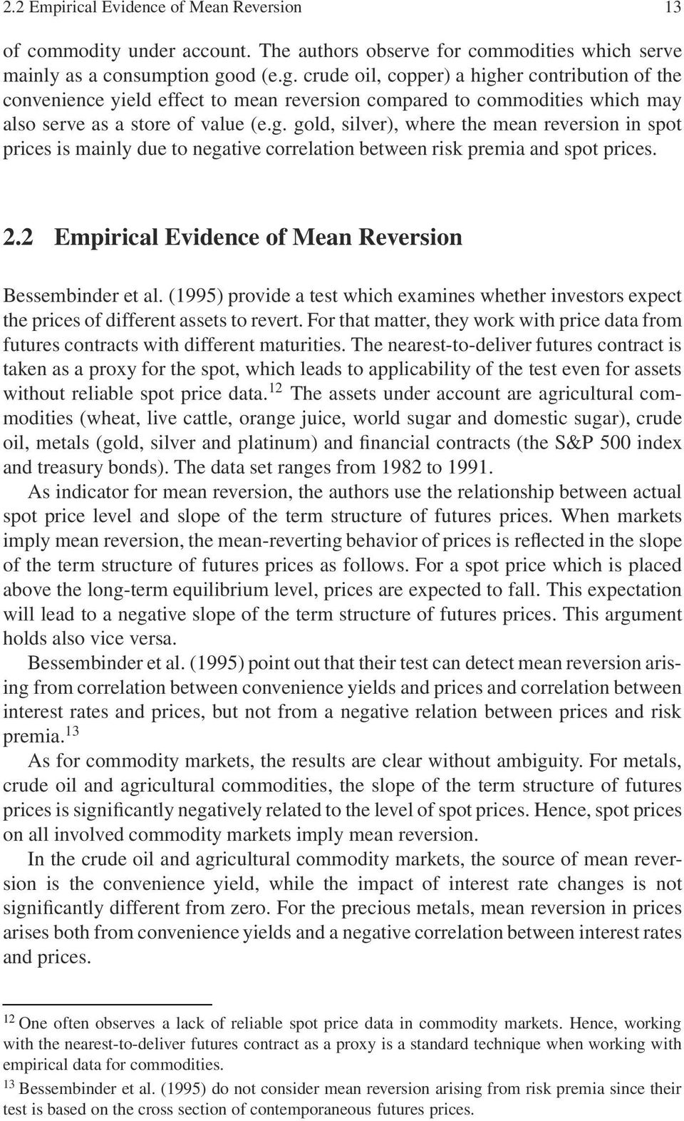 2.2 Empirical Evidence of Mean Reversion Bessembinder et al. (1995) provide a test which examines whether investors expect the prices of different assets to revert.