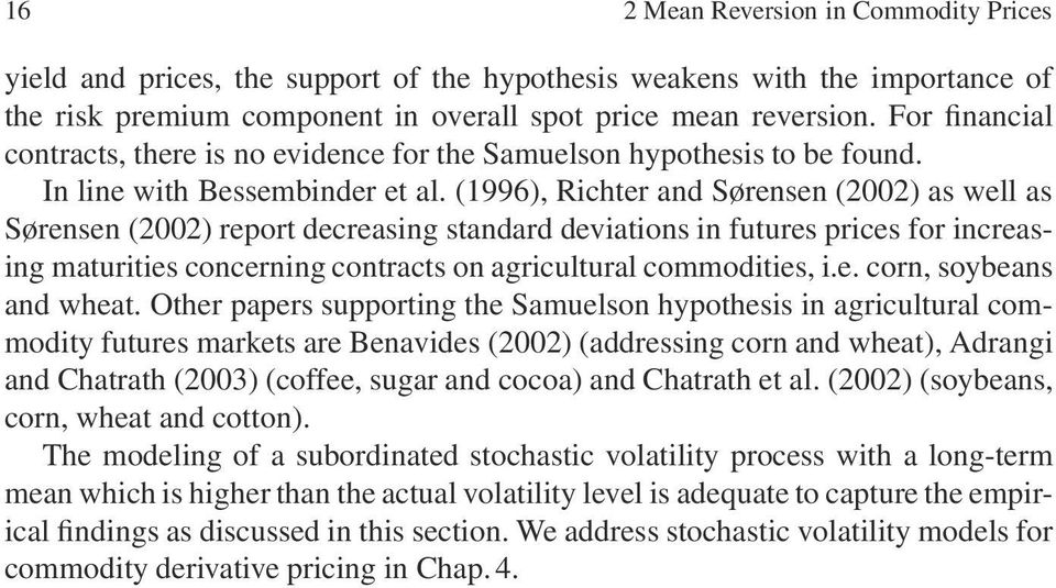 (1996), Richter and Sørensen (2002) as well as Sørensen (2002) report decreasing standard deviations in futures prices for increasing maturities concerning contracts on agricultural commodities, i.e. corn, soybeans and wheat.