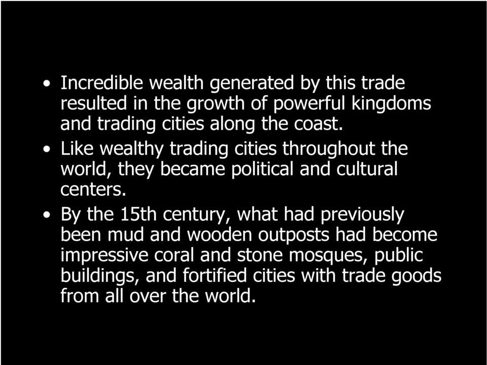 Like wealthy trading cities throughout the world, they became political and cultural centers.
