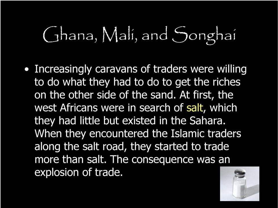 At first, the west Africans were in search of salt, which they had little but existed in the