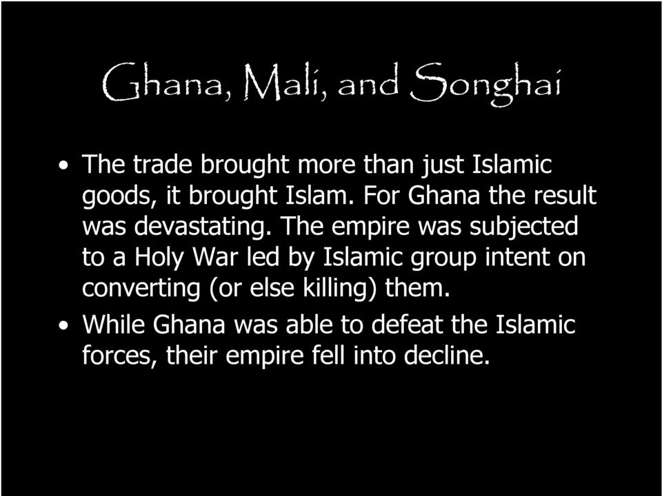 The empire was subjected to a Holy War led by Islamic group intent on