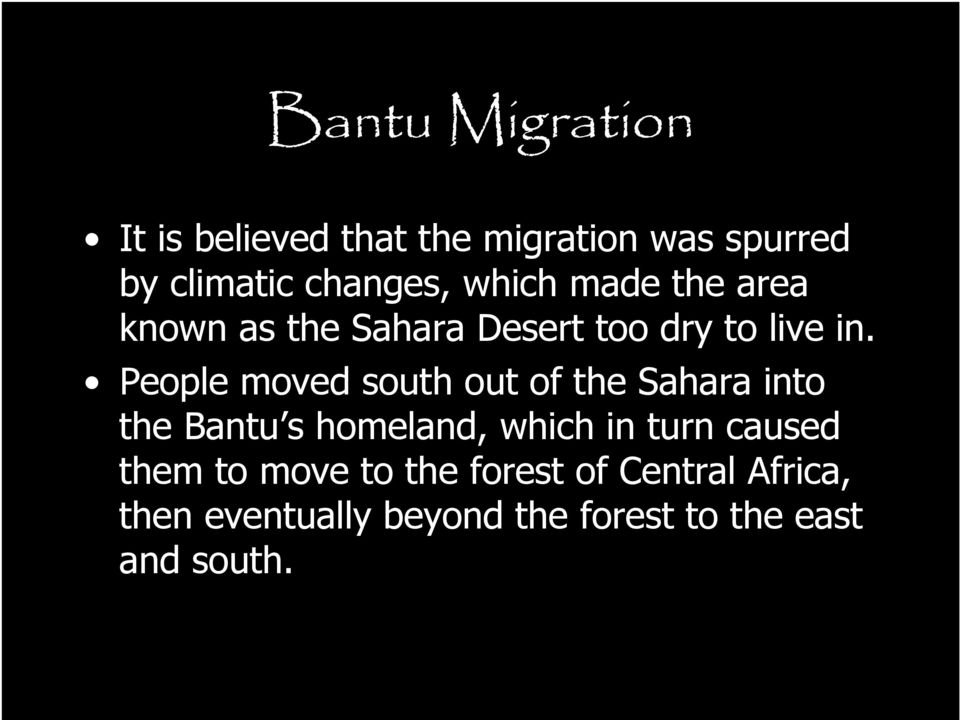 People moved south out of the Sahara into the Bantu s homeland, which in turn caused