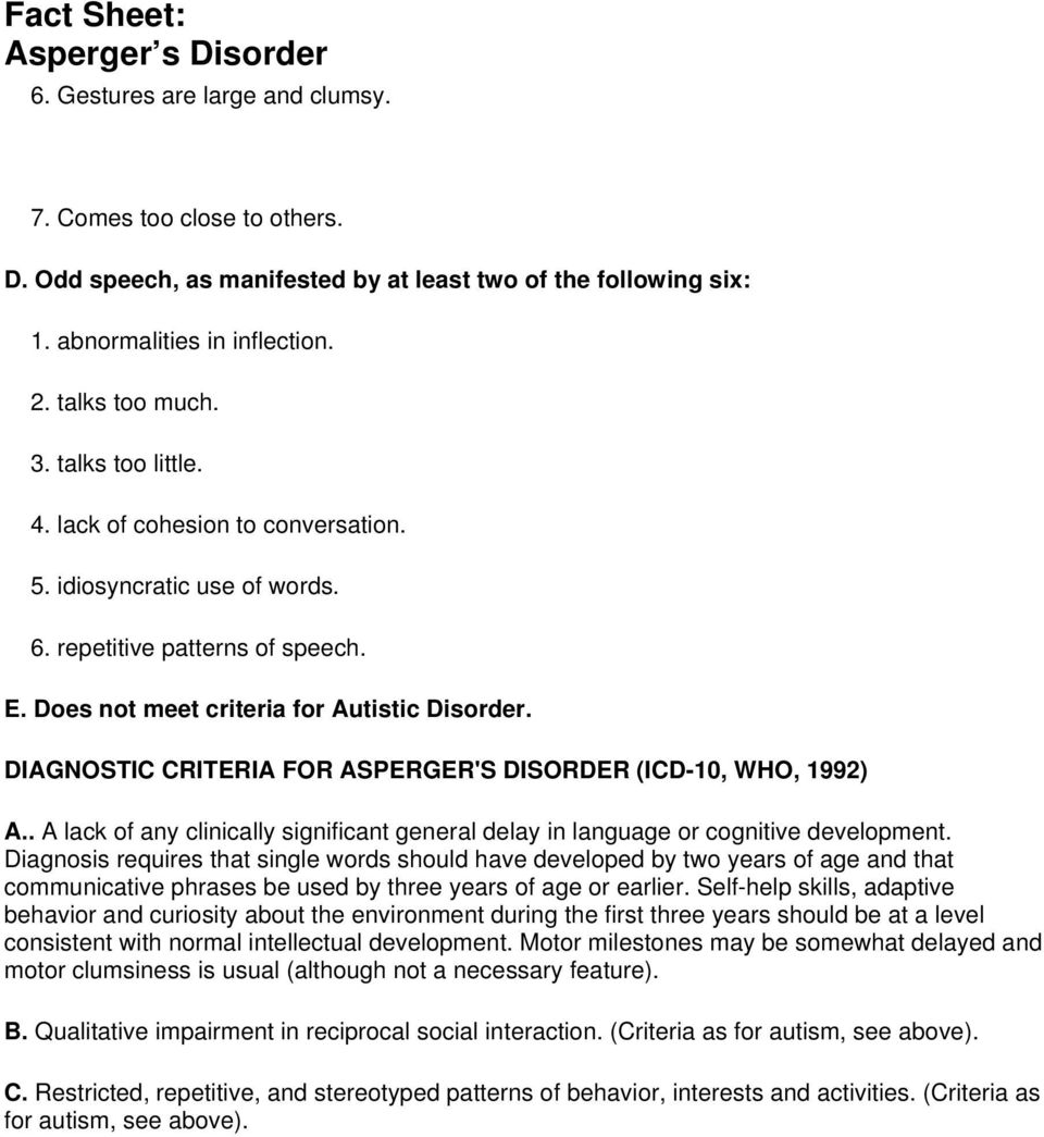 DIAGNOSTIC CRITERIA FOR ASPERGER'S DISORDER (ICD-10, WHO, 1992) A.. A lack of any clinically significant general delay in language or cognitive development.