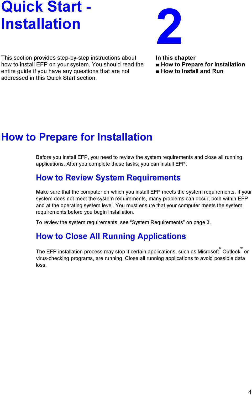 In this chapter How to Prepare for Installation How to Install and Run How to Prepare for Installation Before you install EFP, you need to review the system requirements and close all running