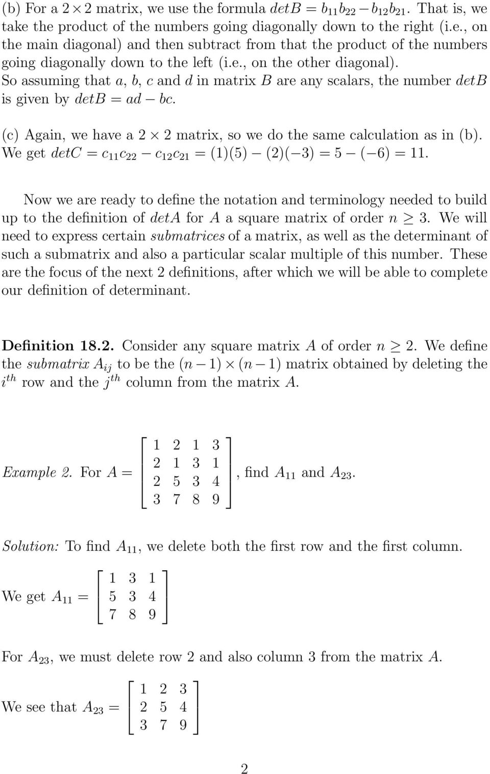 (c) Again, we have a 2 2 matrix, so we do the same calculation as in (b). We get detc = c 11 c 22 c 12 c 21 = (1)(5) (2)( 3) = 5 ( 6) = 11.