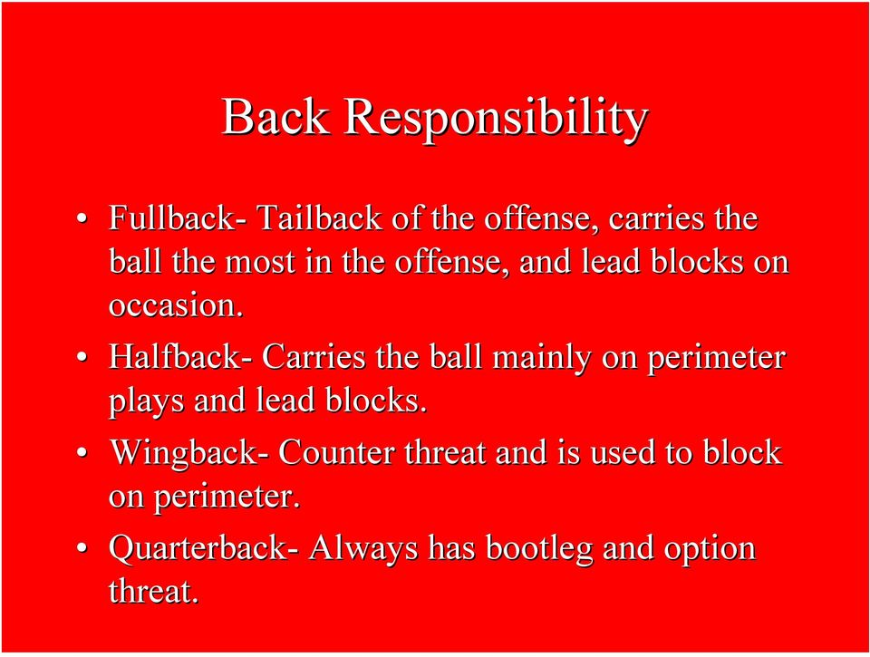 Halfback- Carries the ball mainly on perimeter plays and lead blocks.