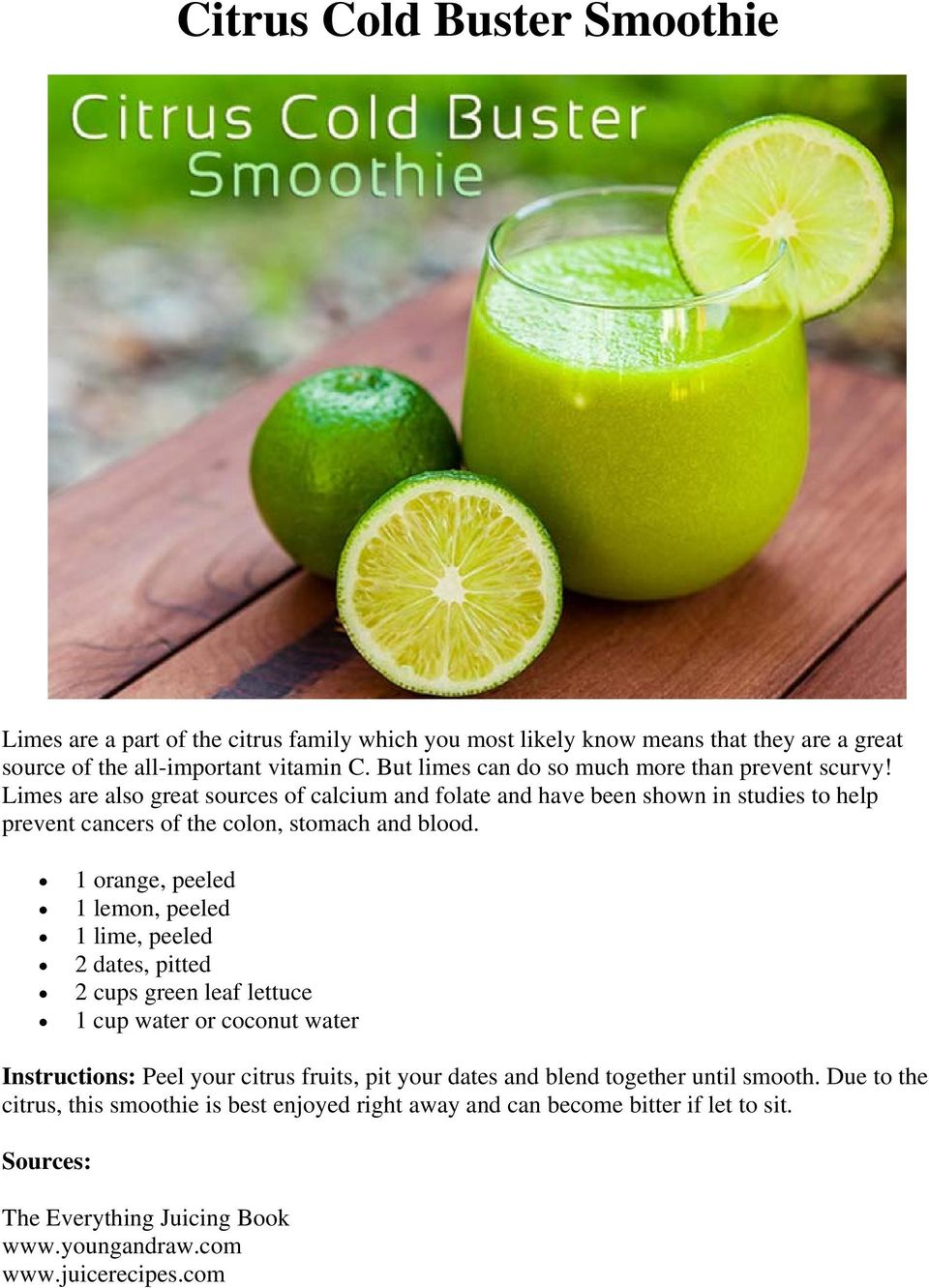 Limes are also great sources of calcium and folate and have been shown in studies to help prevent cancers of the colon, stomach and blood.