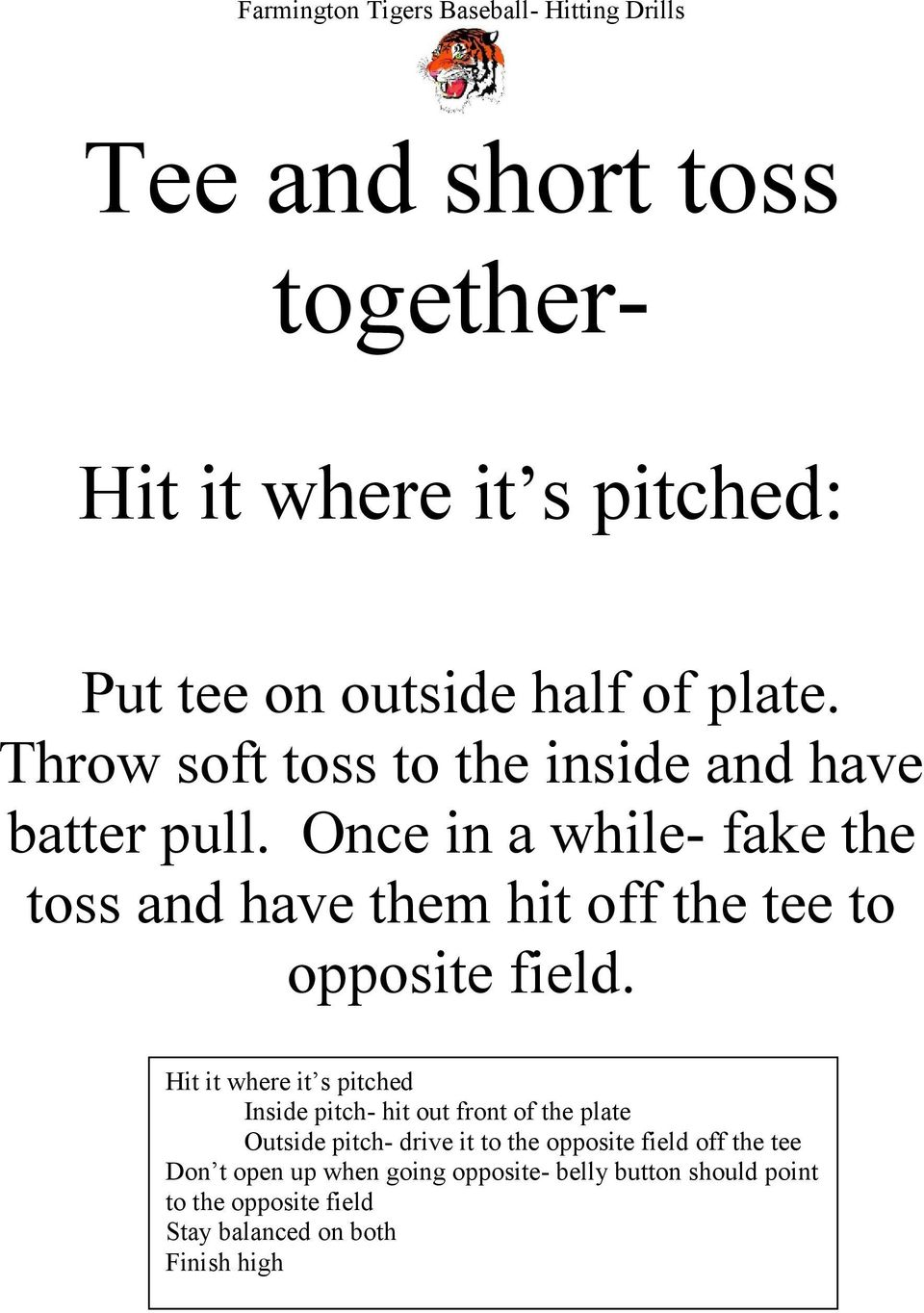 Once in a while- fake the toss and have them hit off the tee to opposite field.