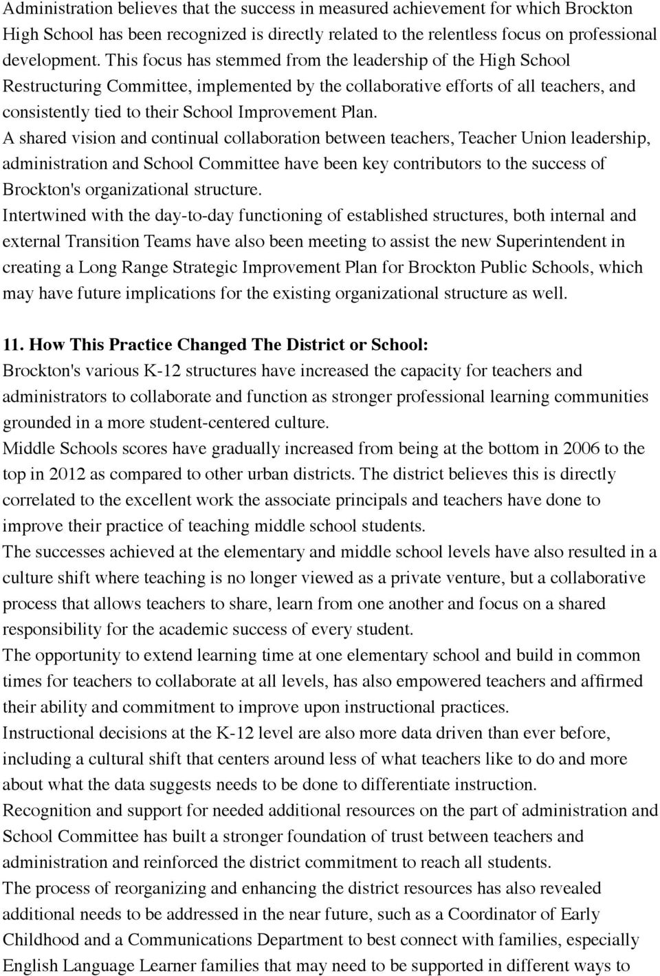 A shared vision and continual collaboration between teachers, Teacher Union leadership, administration and School Committee have been key contributors to the success of Brockton's organizational