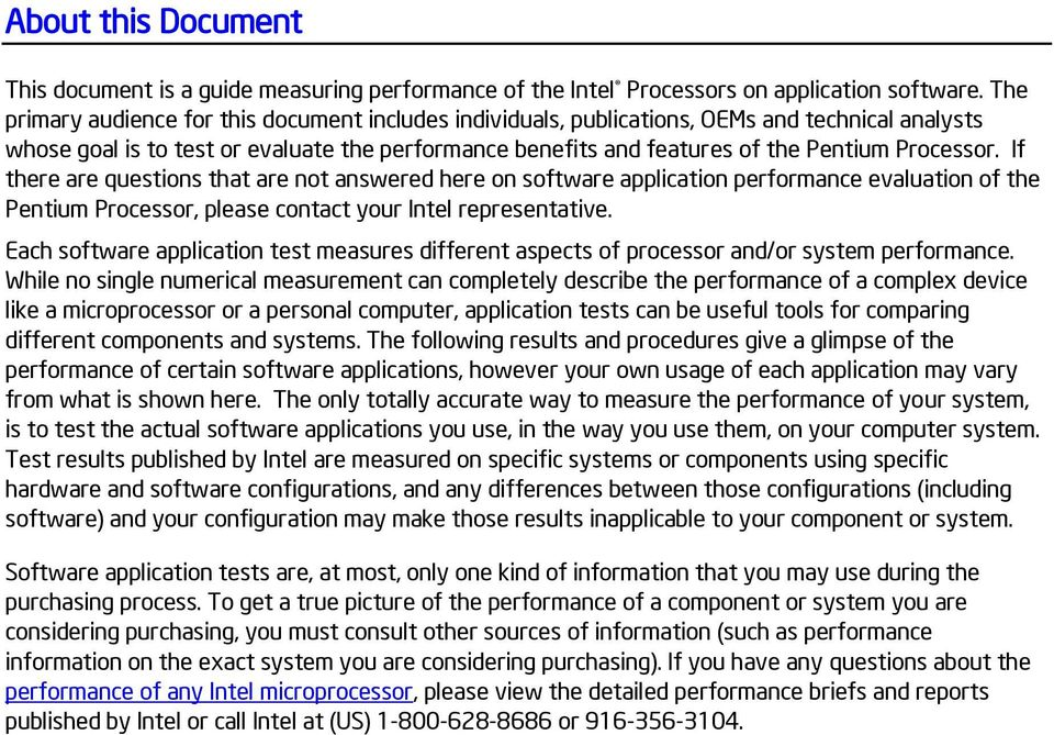 If there are questions that are not answered here on software application performance evaluation of the Pentium Processor, please contact your Intel representative.
