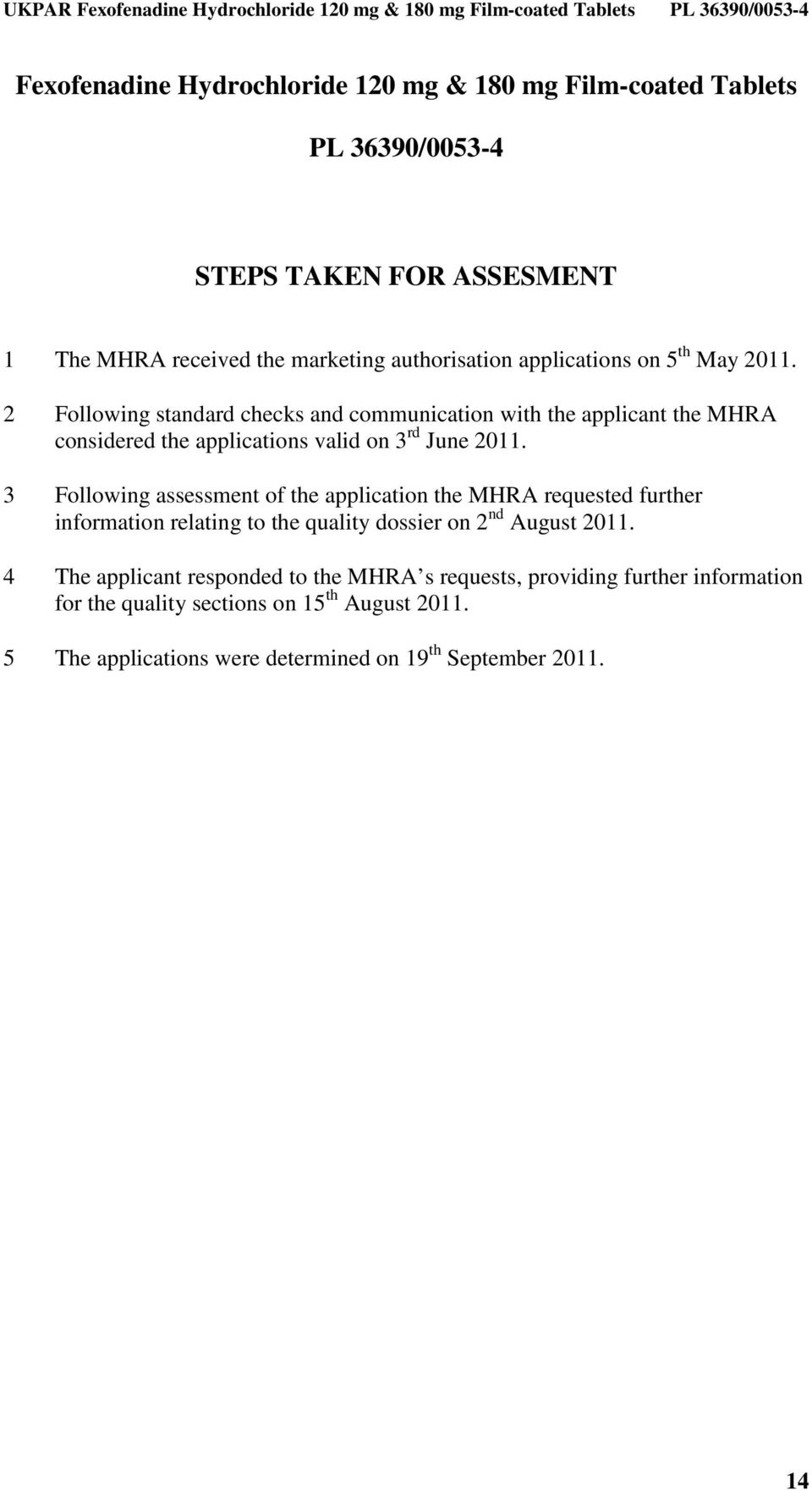 3 Following assessment of the application the MHRA requested further information relating to the quality dossier on 2 nd August 2011.