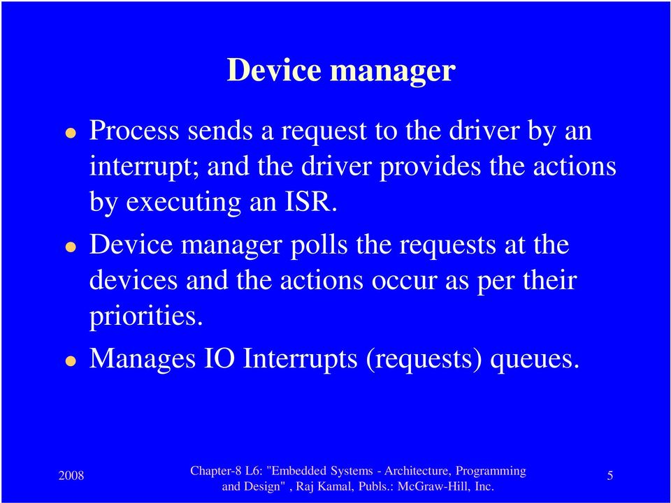 Device manager polls the requests at the devices and the actions