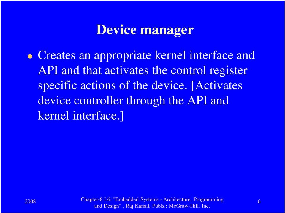 register specific actions of the device.