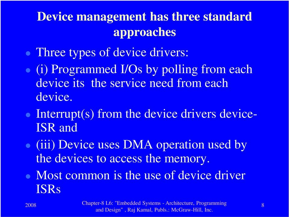 Interrupt(s) from the device drivers device- ISR and (iii) Device uses DMA operation