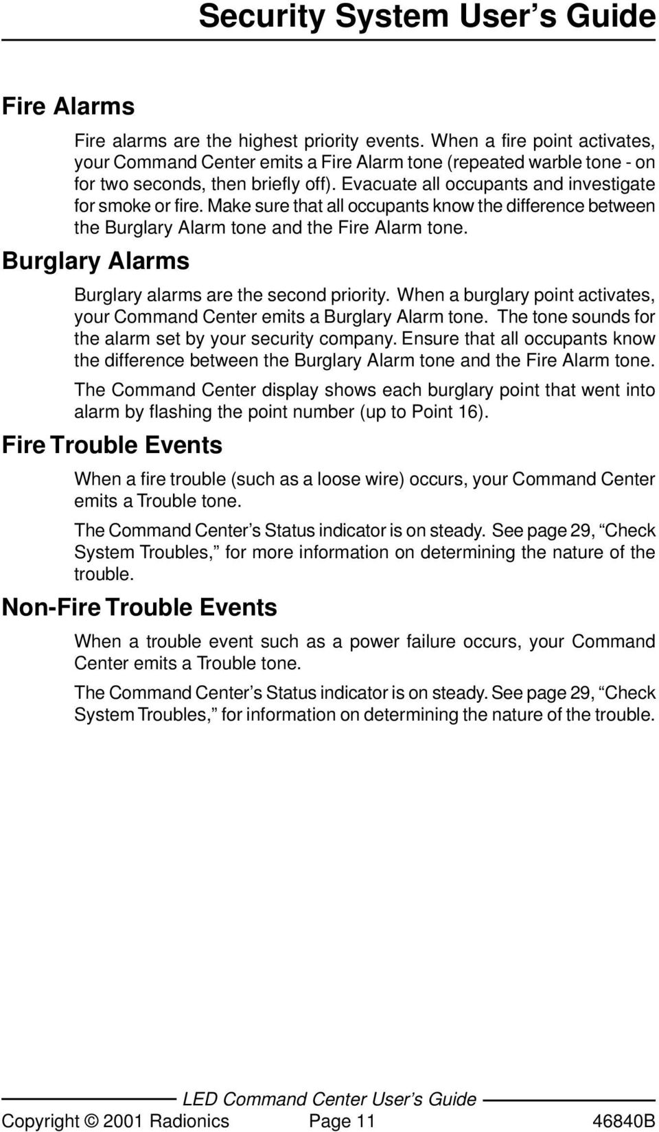 Burglary Alarms Burglary alarms are the second priority. When a burglary point activates, your Command Center emits a Burglary Alarm tone. The tone sounds for the alarm set by your security company.