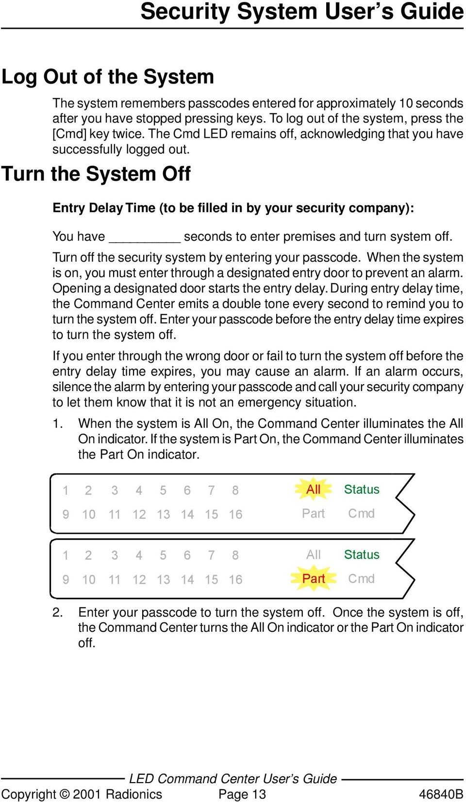 Turn the System Off Entry Delay Time (to be filled in by your security company): You have seconds to enter premises and turn system off. Turn off the security system by entering your passcode.