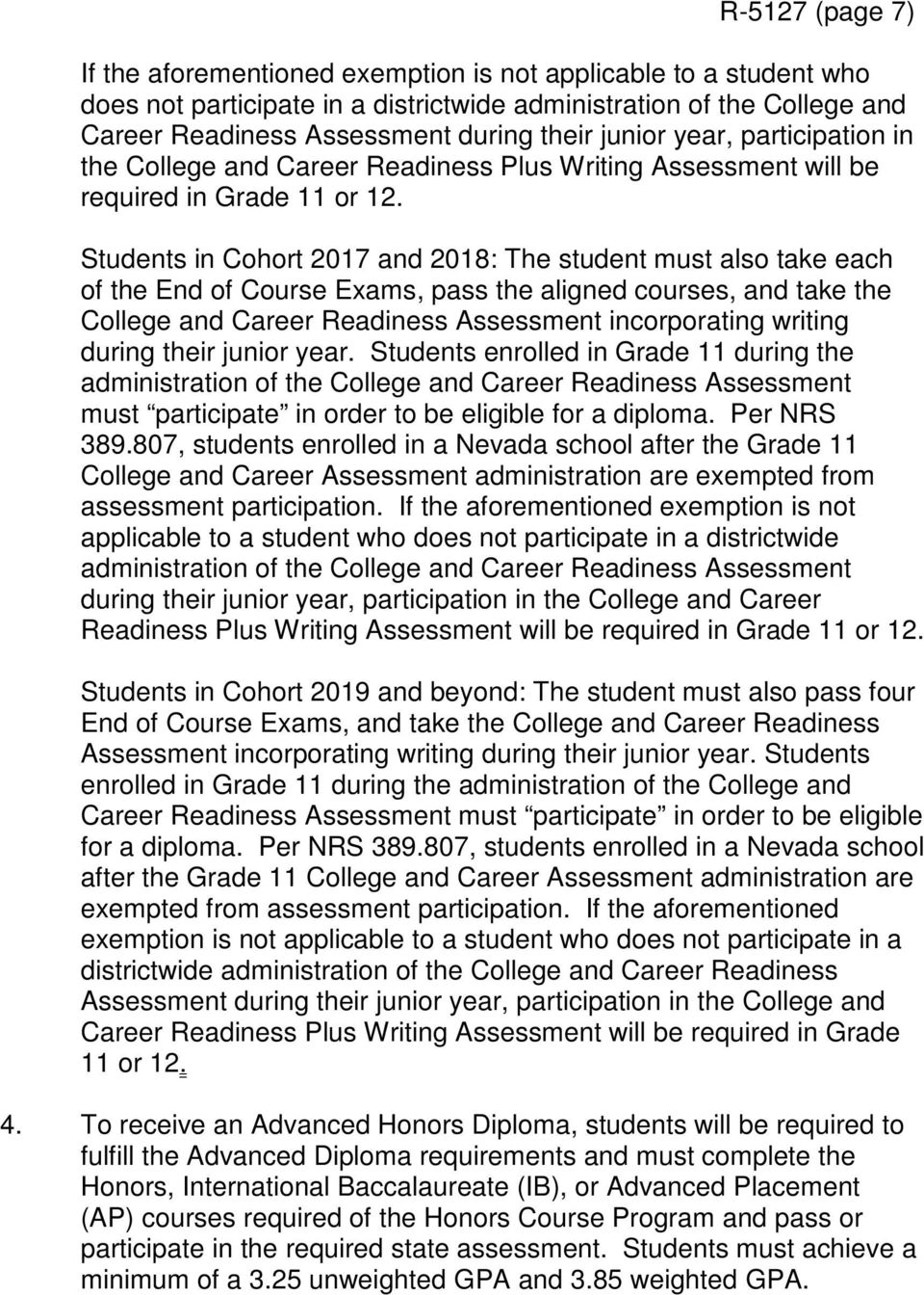 Students in Cohort 2017 and 2018: The student must also take each of the End of Course Exams, pass the aligned courses, and take the College and Career Readiness Assessment incorporating writing