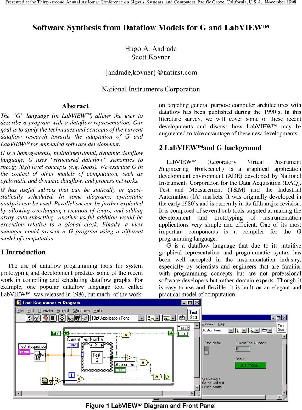 Our goal is to apply the techniques and concepts of the current dataflow research towards the adaptation of G and LabVIEW for embedded software development.