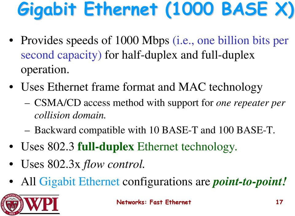 domain. Backward compatible with 10 BASE-T and 100 BASE-T. Uses 802.3 full-duplex Ethernet technology. Uses 802.3x flow control.