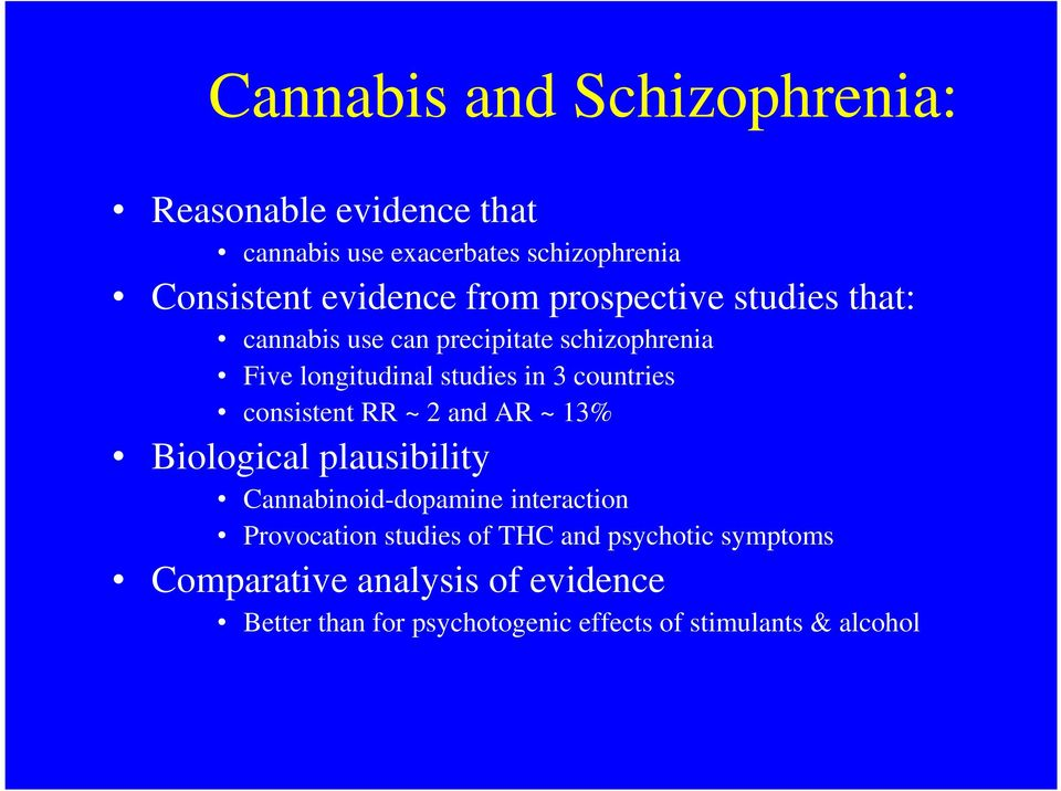 consistent RR ~ 2 and AR ~ 13% Biological plausibility Cannabinoid-dopamine interaction Provocation studies of THC