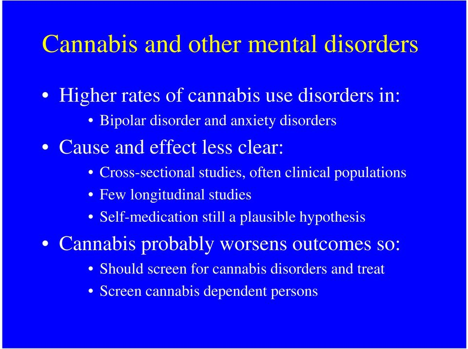 populations Few longitudinal studies Self-medication still a plausible hypothesis Cannabis