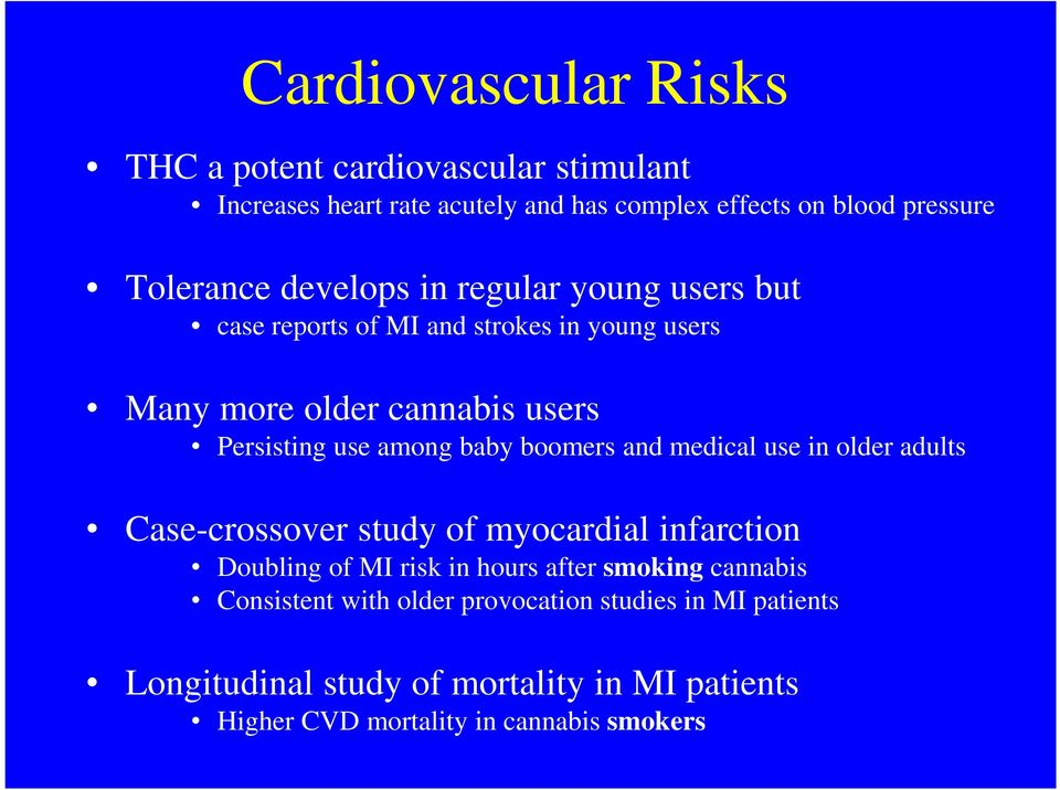 boomers and medical use in older adults Case-crossover study of myocardial infarction Doubling of MI risk in hours after smoking cannabis