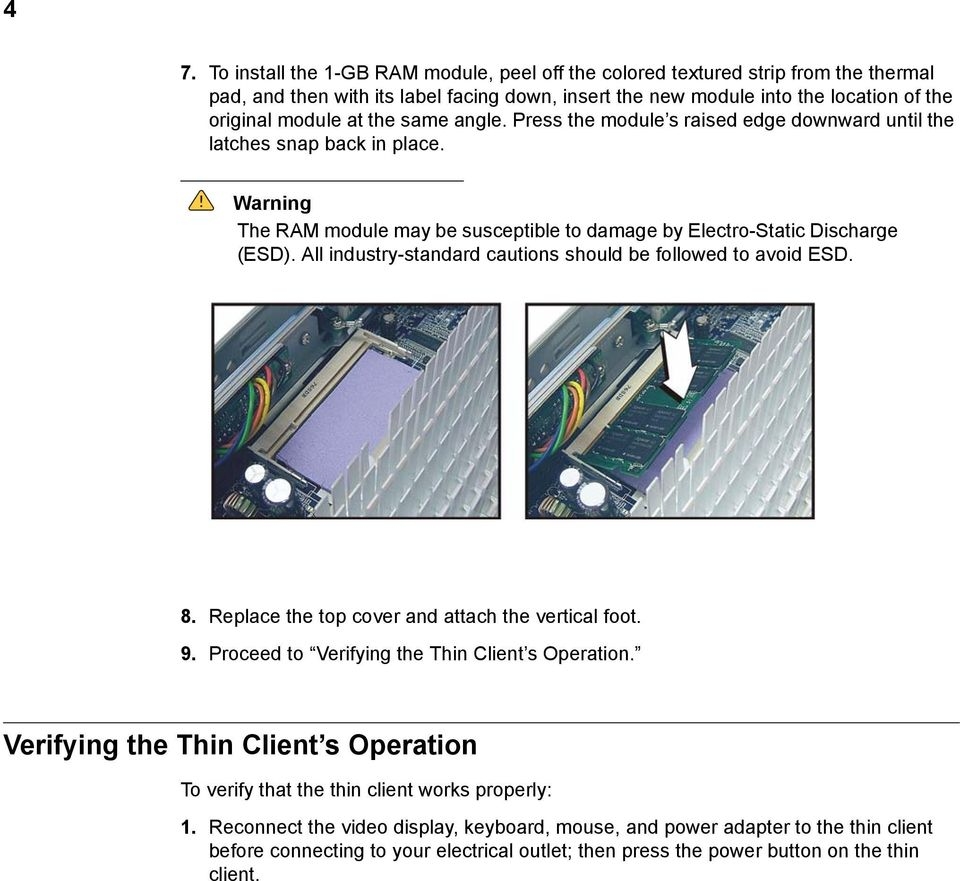 All industry-standard cautions should be followed to avoid ESD. 8. Replace the top cover and attach the vertical foot. 9. Proceed to Verifying the Thin Client s Operation.