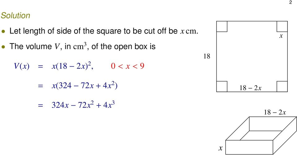 The volume V, in cm 3, of the open box is V(x) =