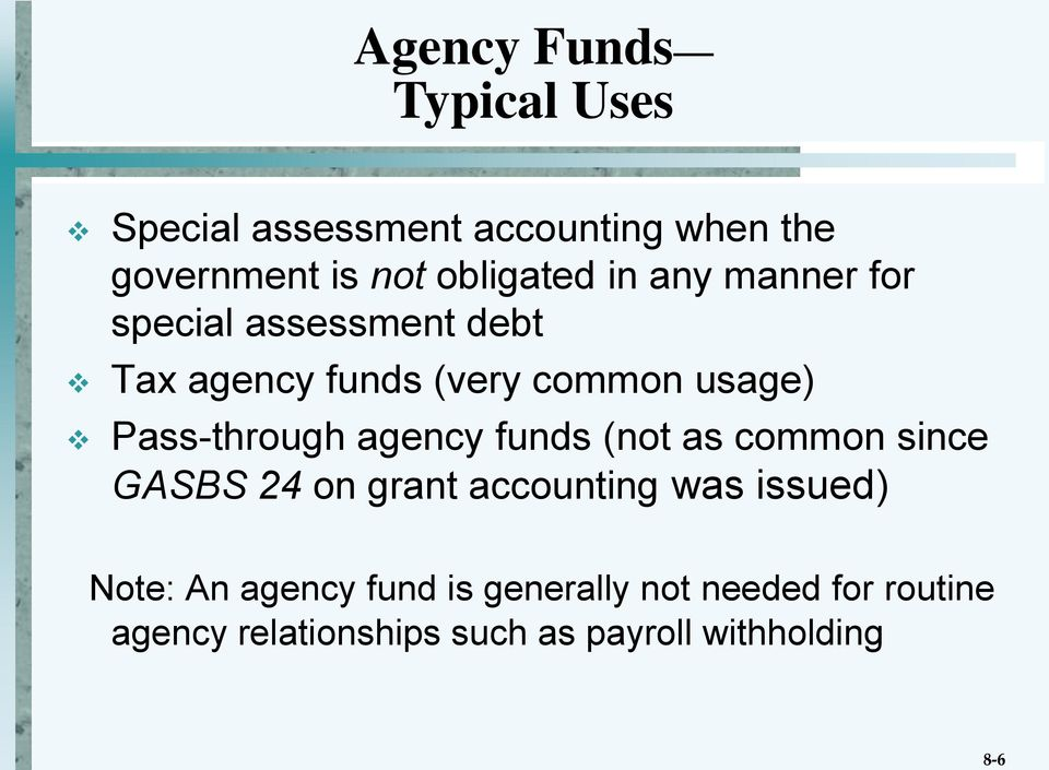 agency funds (not as common since GASBS 24 on grant accounting was issued) Note: An agency