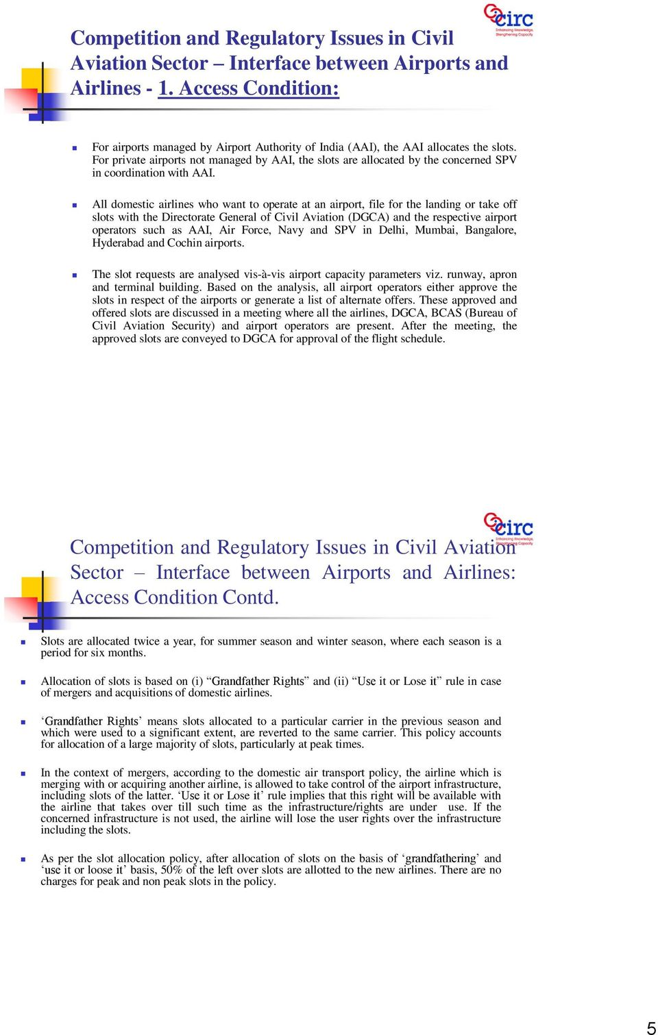 For private airports not managed by AAI, the slots are allocated by the concerned SPV in coordination with AAI.