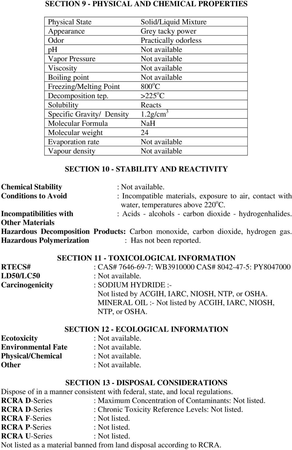 2g/cm 3 Molecular Formula NaH Molecular weight 24 Evaporation rate Vapour density SECTION 10 - STABILITY AND REACTIVITY : Incompatible materials, exposure to air, contact with water, temperatures