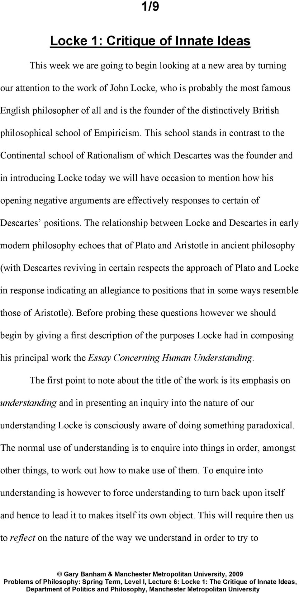 This school stands in contrast to the Continental school of Rationalism of which Descartes was the founder and in introducing Locke today we will have occasion to mention how his opening negative
