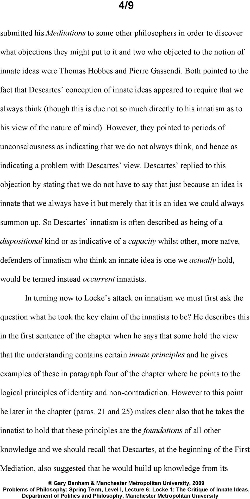 Both pointed to the fact that Descartes conception of innate ideas appeared to require that we always think (though this is due not so much directly to his innatism as to his view of the nature of