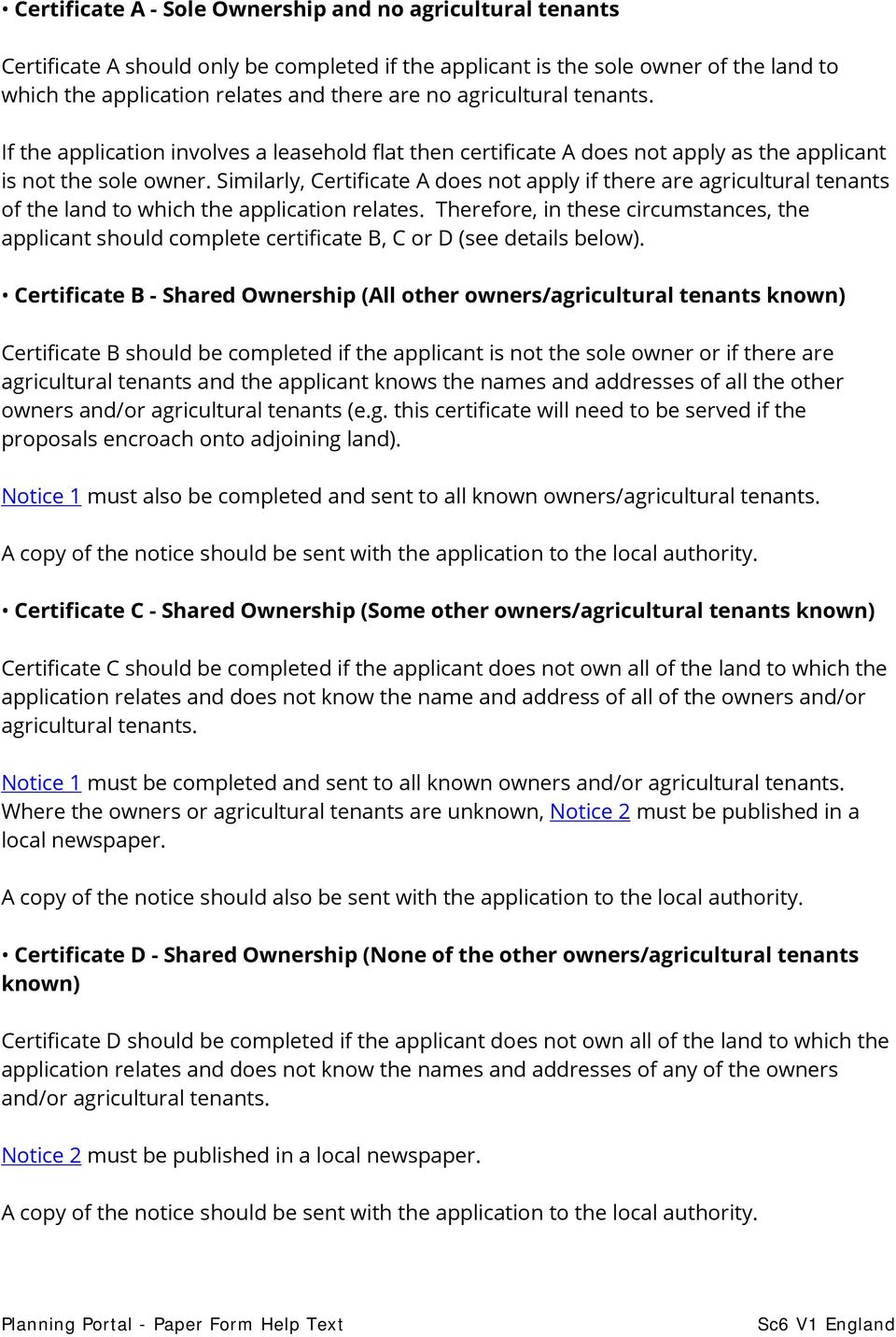 Similarly, Certificate A does not apply if there are agricultural tenants of the land to which the application relates.