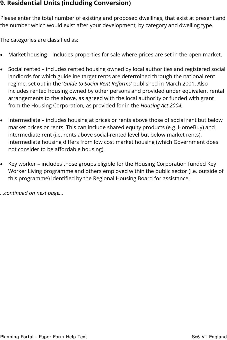 Social rented includes rented housing owned by local authorities and registered social landlords for which guideline target rents are determined through the national rent regime, set out in the Guide