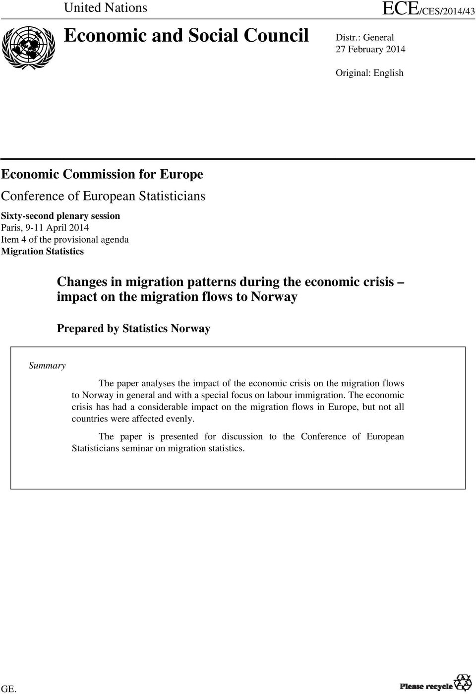 provisional agenda Migration Statistics Changes in migration patterns during the economic crisis impact on the migration flows to Norway Prepared by Statistics Norway Summary The paper analyses the