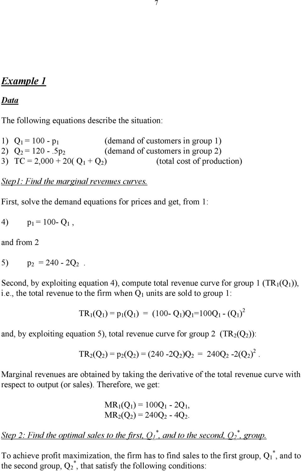 First, solve the demand equations for prices and get, from 1: 4) p 1 = 100- Q 1, and from 2 5) p 2 = 240-2Q 2.
