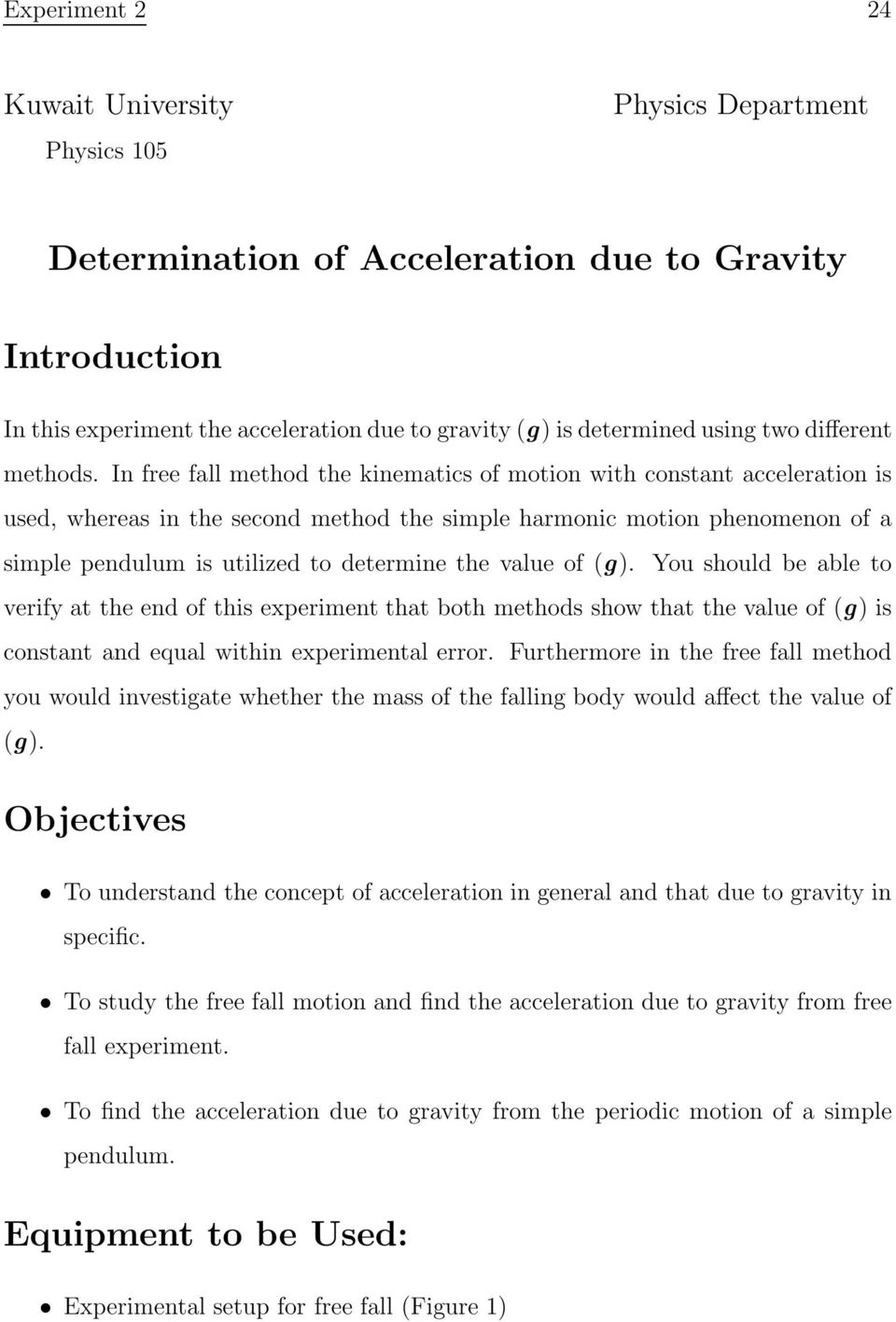 In free fall method the kinematics of motion with constant acceleration is used, whereas in the second method the simple harmonic motion phenomenon of a simple pendulum is utilized to determine the