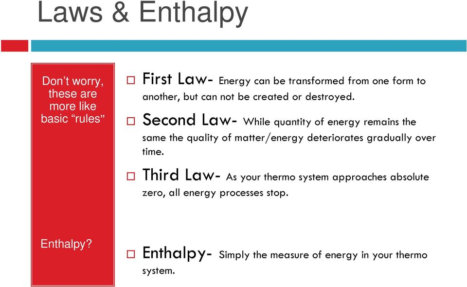 Second Law- While quantity of energy remains the same the quality of matter/energy deteriorates gradually